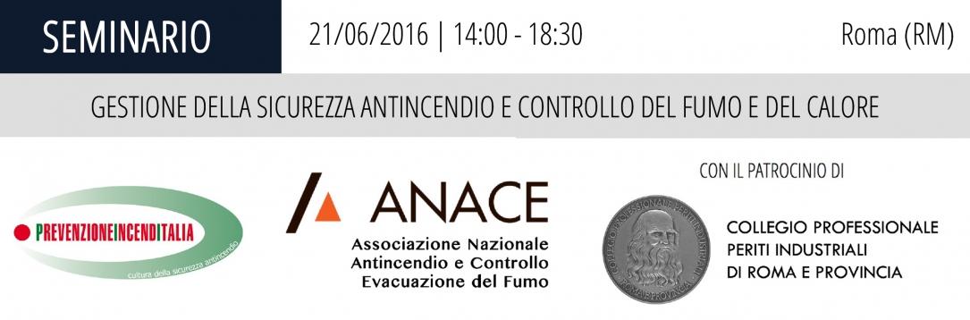 """2° Seminario ANACE """"GESTIONE DELLA SICUREZZA ANTINCENDIO E CONTROLLO DEL FUMO E DEL CALORE"""" (Roma, 21/06/2016)"""